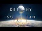 V�deo Destiny No es tan f�cil | Destiny | #3