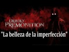 "V�deo: V�deo An�lisis [Deadly Premonition] ""La belleza de la imperfecci�n"""