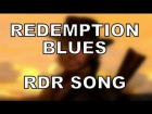 Vdeo: REDEMPTION BLUES - Red Dead Redemption song by Miracle Of Sound