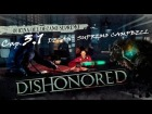 "DISHONORED_ Cap 3.1.- ""DECANO SUPREMO CAMPBELL""  by Cuban Doce"