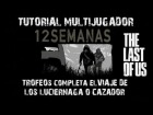 V�deo The Last of Us: The Last of Us - The Last of Us-Tutorial Multijugador 12 Semanas-Trofeos El viaje de los Luciernaga o Cazador