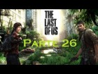 V�deo The Last of Us: The Last Of Us - Parte 26 - Espa�ol