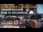 V�deo Destiny GU�A PARA CONSEGUIR G�MINIS BOOLEANO (FUSIL DE EXPLORADOR)