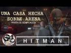 Video: HITMAN | UNA CASA HECHA SOBRE ARENA | En Español | LEYENDO EL FUTURO
