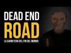 V�deo: DEAD END ROAD: �LA CARRETERA DEL FIN DEL MUNDO! - Partijuego