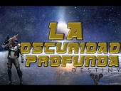 Video Destiny - Destiny | La oscuridad Profunda