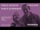 V�deo: Encuentro abierto con Pablo Iglesias y Pablo Echenique en la fiesta de la primavera en Madrid